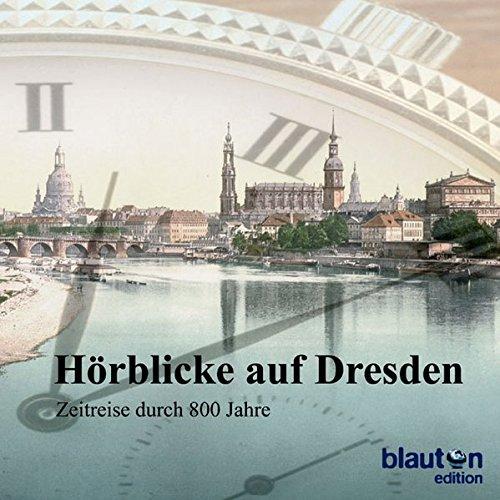Hörblicke auf Dresden: Zeitreise durch 800 Jahre