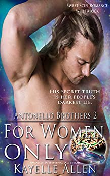 For Women Only: Antonello Brothers 2: a Scifi Romance by [Allen, Kayelle]