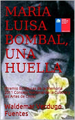 MARÍA LUISA BOMBAL, UNA HUELLA: (Premio Escrituras de la Memoria 2011 Consejo Nacional de la Cultura y las Artes de Chile) (Spanish Edition)