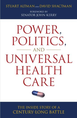 Power, Politics, and Universal Health Care: The Inside Story of a Century-Long Battle