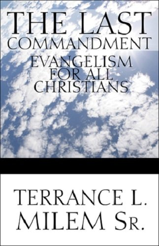 Book: The Last Commandment - Evangelism for All Christians by Terrance L. Milem