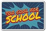 Too Cool for School Sign School Kids Teens Teacher Parent | Indoor/Outdoor | 17'' Tall