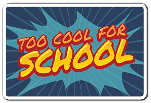 Too Cool for School Sign School Kids Teens Teacher Parent | Indoor/Outdoor | 17'' Tall