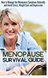 img - for Menopause Survival Guide: How to Manage the Menopause Symptoms Naturally and Avoid Stress, Weight Gain and Depression book / textbook / text book