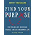 Find Your Purpose: How to Stop Feeling Lost, Rediscover Yourself, and Live a Meaningful Life (Life Mastery Book 4)