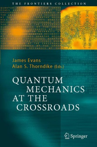 Quantum Mechanics at the Crossroads: New Perspectives from History, Philosophy and Physics (The Frontiers Collection)