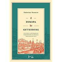 Europa De Gutenberg, A: O Livro E A Invencao Da Modernidade Ocidental ( Seculos Xiii À Xvi )