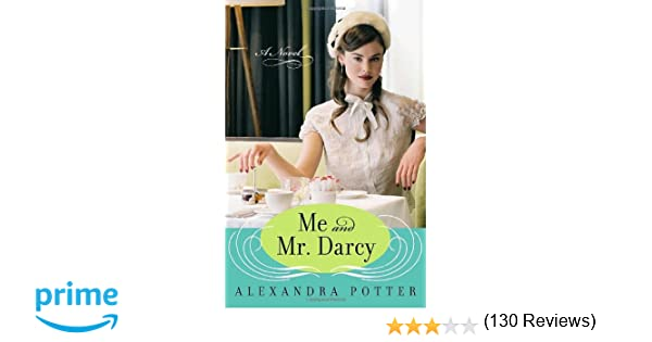 Amazon me and mr darcy a novel 9780345502544 alexandra amazon me and mr darcy a novel 9780345502544 alexandra potter books fandeluxe Gallery