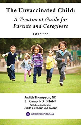 Growing Up Unvaccinated >> Amazon Com The Unvaccinated Child A Treatment Guide For Parents