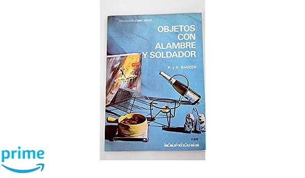 Amazon.com: Objetos Con Alambre Y Soldador (9789998083714): P.Y.S. Bauzen: Books