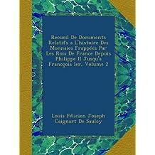 Recueil De Documents Relatifs a L'histoire Des Monnaies Frappées Par Les Rois De France Depuis Philippe II Jusqu'a Francçois Ier, Volume 2