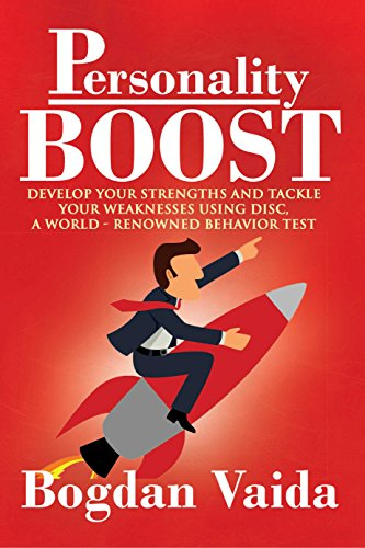 Personality Boost: Develop your strengths and tackle your weaknesses using  DISC, a world-renowned behavior test