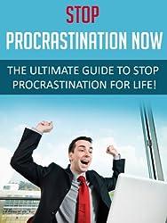 Procrastination: Stop Procrastination NOW - The Ultimate Guide to Stop Procrastinating For Life!: Procrastination