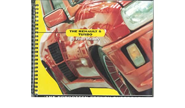 Renault 5 Turbo: The Forgotten French Supercar: Peter Meaney: 9781858478005: Amazon.com: Books
