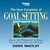 The New Dynamics of Goal Setting: How to Use 'Flexactics' to Shape Your Life and Thrive on Challenge   Denis Waitley