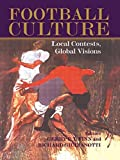 img - for Football Culture: Local Contests, Global Visions (Sport in the Global Society) book / textbook / text book