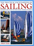 img - for The Practical Encyclopedia of Sailing: The complete practical guide to sailing and racing dinghies, catamarans and keelboats, with 800 images book / textbook / text book