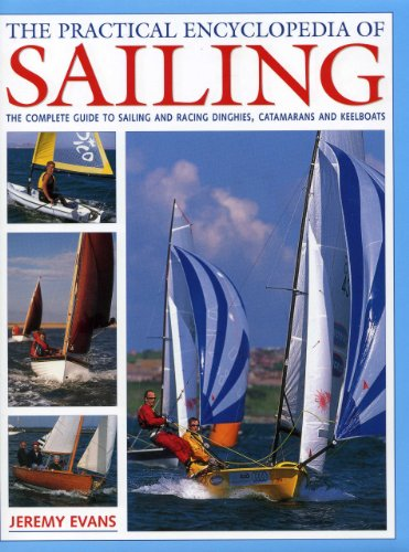 (The Practical Encyclopedia of Sailing: The complete practical guide to sailing and racing dinghies, catamarans and keelboats, with 800 images)