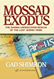 Front cover for the book Mossad Exodus; The Daring Undercover Rescue of the Lost Jewish Tribe by Gad Shimron