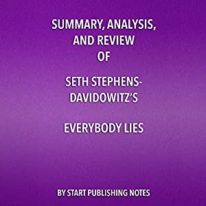 Summary, Analysis, and Review of Seth Stephens-Davidowitz's 'Everybody Lies: Big Data, New Data, and What the Internet Can Tell Us About Who We Really Are' Hörbuch von  Start Publishing Notes Gesprochen von: Michael Gilboe
