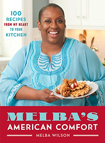 Search : Melba's American Comfort: 100 Recipes from My Heart to Your Kitchen