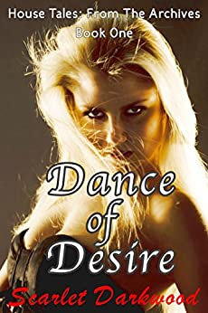 Dance of Desire: House Tales: Book 1 by [Darkwood, Scarlet]