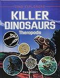 Killer Dinosaurs: Theropods (Dino Explorers)