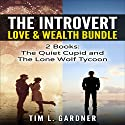 The Introvert Love & Wealth Bundle: 2 Books: The Quiet Cupid and The Lone Wolf Tycoon Audiobook by Tim L. Gardner Narrated by Ryan Sitzberger
