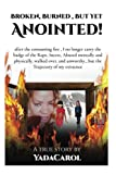 img - for Broken Burned, But Yet Anointed!: A product of Incest, Sexual ,physically and mentally Abused,homeless but with Trajectory in life.I survived! (2) (Volume 1) book / textbook / text book
