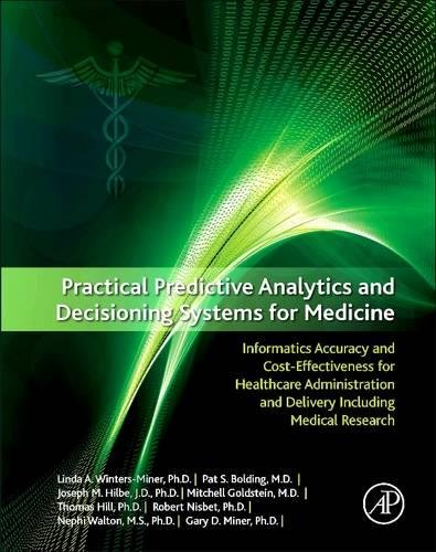 Practical Predictive Analytics and Decisioning Systems for Medicine: Informatics Accuracy and Cost-Effectiveness for Healthcare Administration and Delivery Including Medical - System Accuracy
