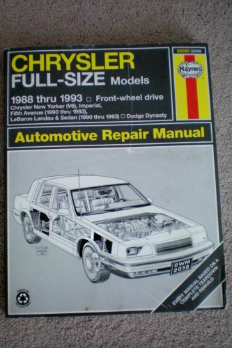 Chrysler Full-Size Models Automotive Repair Manual 1988 thru 1993 Front Wheel Drive, Chrysler New Yorker (V6), Imperial, Fifth Avenue (1990 thru 1993), LeBaron Landau & Sedan (1990 thru 1993), Dodge Dynasty