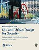 Risk Management Series: Site and Urban Design for Security - Guidance Against Potential Terrorist Attacks (FEMA 430 / December 2007), U. S. Department Security and Federal Emergency Agency, 1482094568