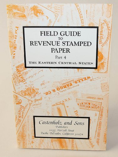 Revenue Stamped Paper - Field Guide to Revenue Stamped Paper, Part 4, The Eastern Central States