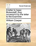 A Letter to Isaac Bickerstaff, Esq; Occasion'D by the Letter to the Examiner, William Cowper, 1170464688