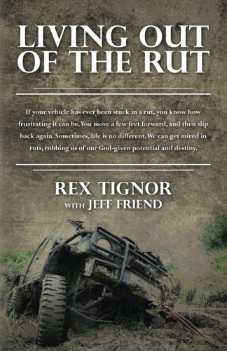 (Living Out Of The Rut: If your vehicle has ever been stuck in a rut, you know how frustrating it can be. You move a few feet forward, and then slip ... us of our God-given potential and destiny.)