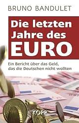 Die letzten Jahre des Euro: Ein Bericht über das Geld, das die Deutschen nicht wollten