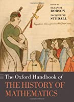 The Oxford Handbook of the History of Mathematics Front Cover