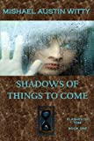 Shadows of Things to Come, Mishael Witty, 1475146930