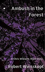 Ambush in the Forest: A Chris Williams Short Story (Prequel to The Journey of the Freighter Lola )