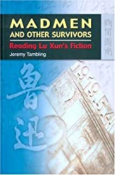Madmen and Other Survivors: Reading Lu Xun's Fiction