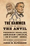 img - for The Hammer and the Anvil: Frederick Douglass, Abraham Lincoln, and the End of Slavery in America book / textbook / text book