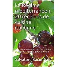 Le Régime méditerranéen,L'approche diététique du Dr Salvatore Baiamonte: 20 recettes de cuisine italienne, pour allier bien-être, santé et plaisir, un régime raisonné et raisonnable (French Edition)