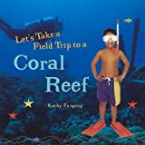 Let's Take a Field Trip to a Coral Reef (Tony Stead Nonfiction Independent Reading Collections)