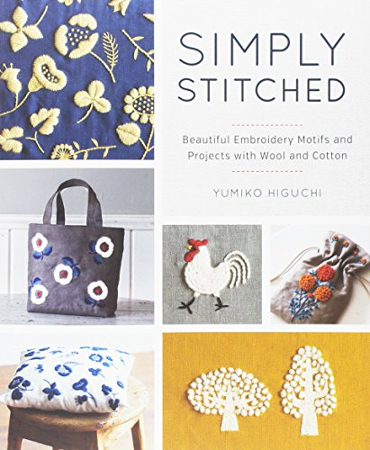 Simply Stitched: Beautiful Embroidery Motifs and Projects with Wool and Cotton [Yumiko Higuchi] (Tapa Blanda)