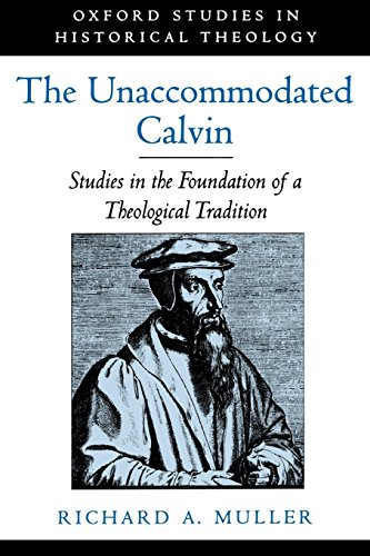 - The Unaccommodated Calvin: Studies in the Foundation of a Theological Tradition (Oxford Studies in Historical Theology)