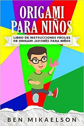 Origami Para Niños: Libro de Instrucciones fáciles de Origami Japonés para Niños (Español/Spanish Book) (Spanish Edition): Ben Mikaelson: 9781795557979: ...