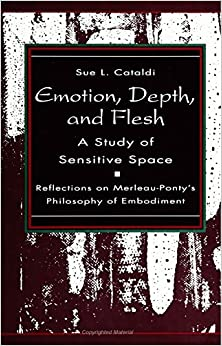 Emotion, Depth, and Flesh: A Study of Sensitive Space: Reflections on Merleau-Ponty's Philosophy of Embodiment by Sue L. Cataldi (30-Sep-1993)