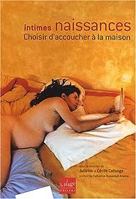 Intimes naissances : Choisir d'accoucherà la maison par Juliette Collonge