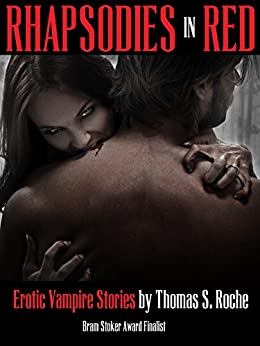 Rhapsodies in Red: Erotic Vampire Stories by Thomas S. Roche by [Roche, Thomas S.]
