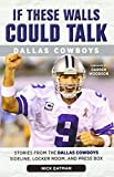 If These Walls Could Talk: Dallas Cowboys: Stories from the Dallas Cowboys Sideline, Locker Room, and Press Box by Eatman, Nick (2014) Paperback